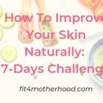 How To Improve Your Skin Health Naturally: 7 Day Challenge
