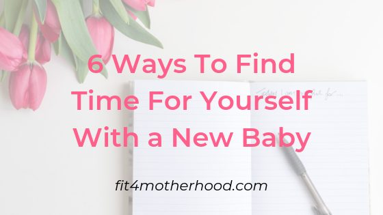6 Ways To Find Time For Yourself With a New Baby