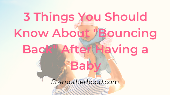 "3 Things You Should Know About ""Bouncing Back"" After Having a Baby"